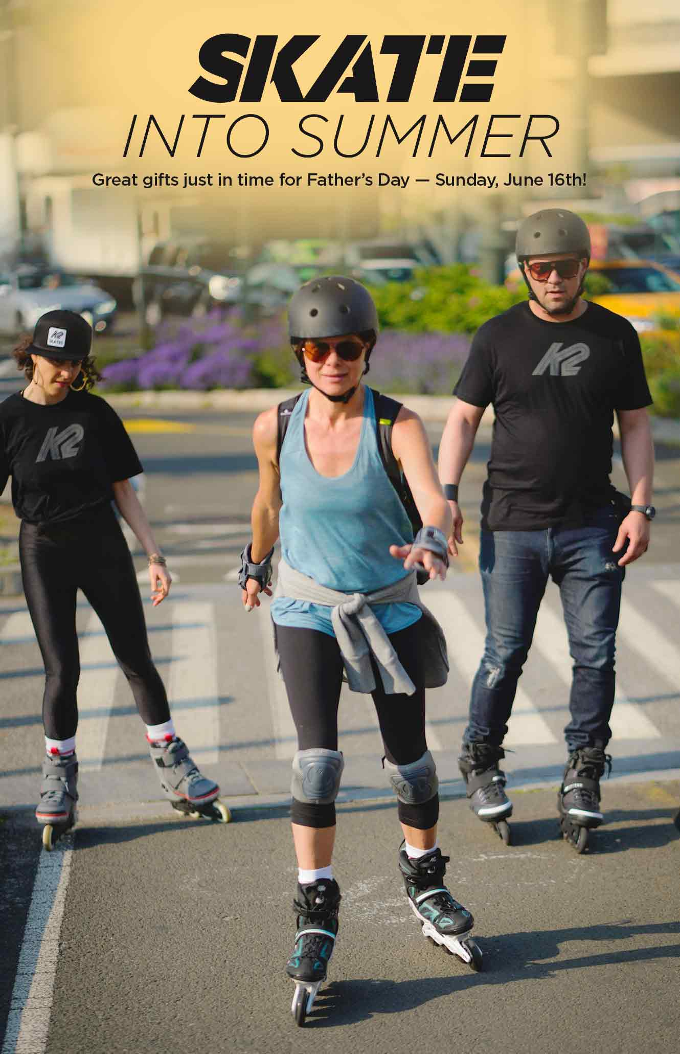 Skate into Summer: Great gifts just in time for Father's Day — Sunday, June 16th!