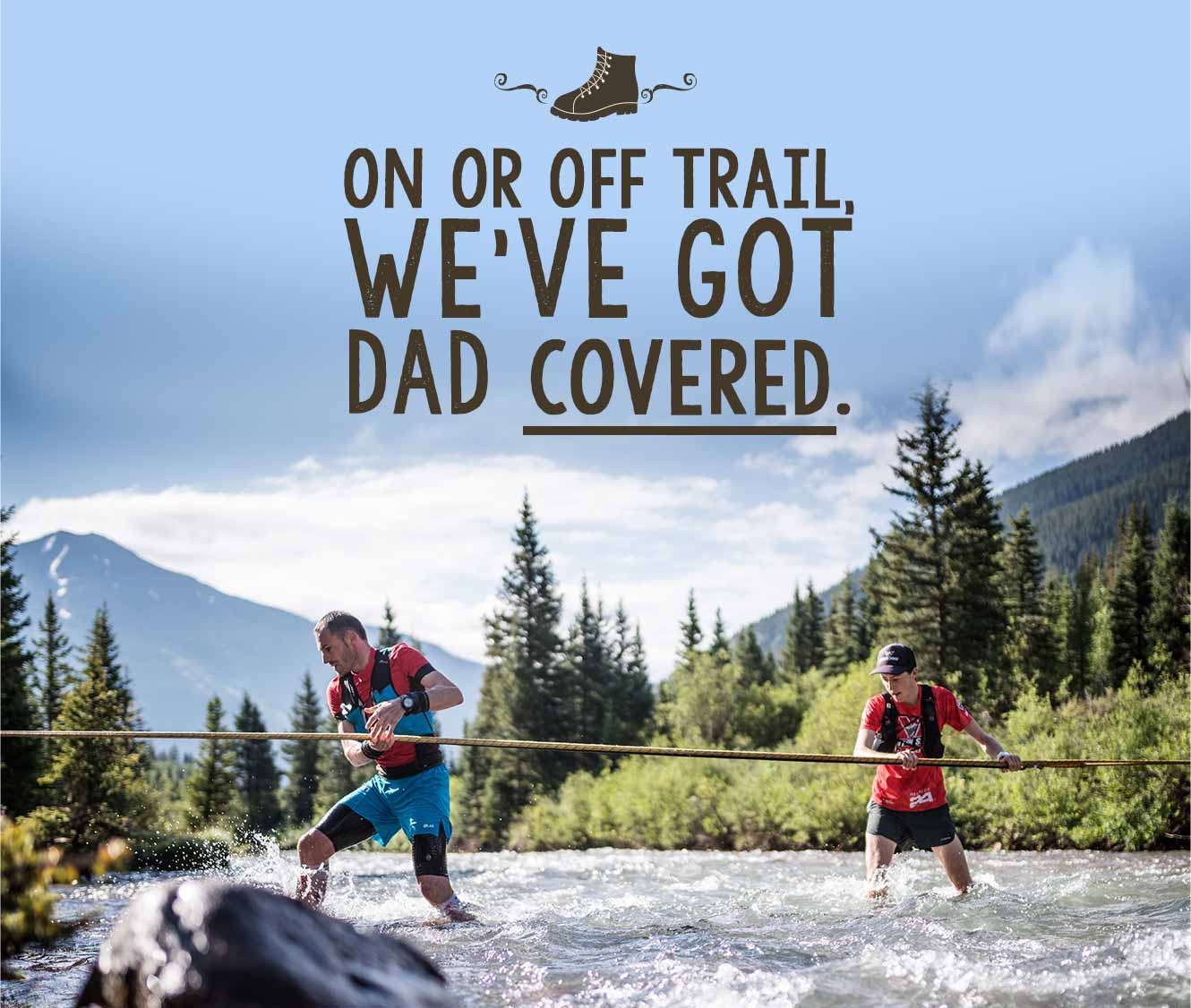 On or Off Trail, We've Got Dad Covered.